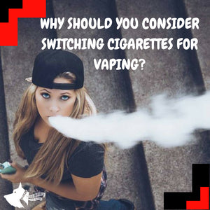 Why Should You Consider Switching Cigarettes For Vaping?