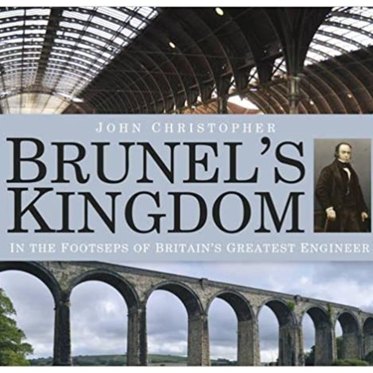 Brunel's Kingdom: In the Footsteps of Britain's Greatest Engineer Paperback – Illustrated