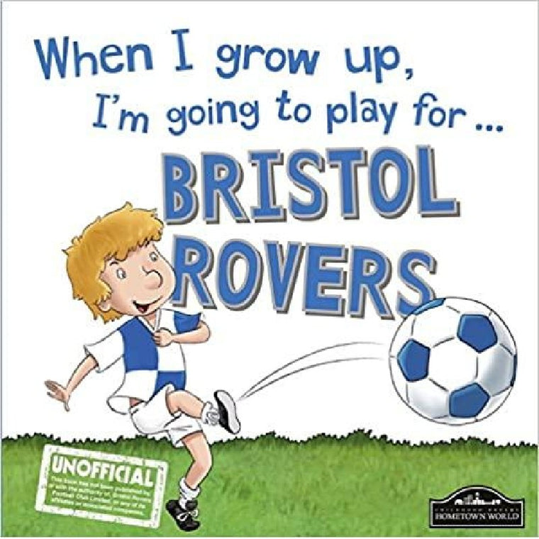 When I grow up, I'm going to play for Bristol Rovers