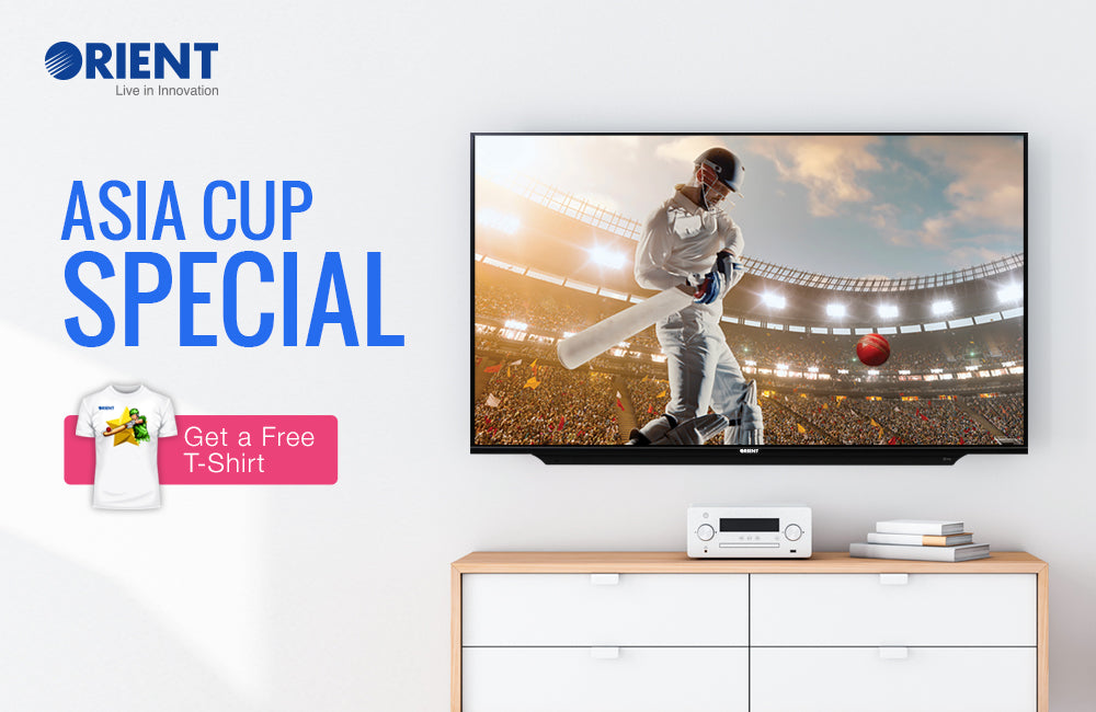 Enjoy Asia Cup's Thrill with Orient's Heavily Discounted Range of LED TVs