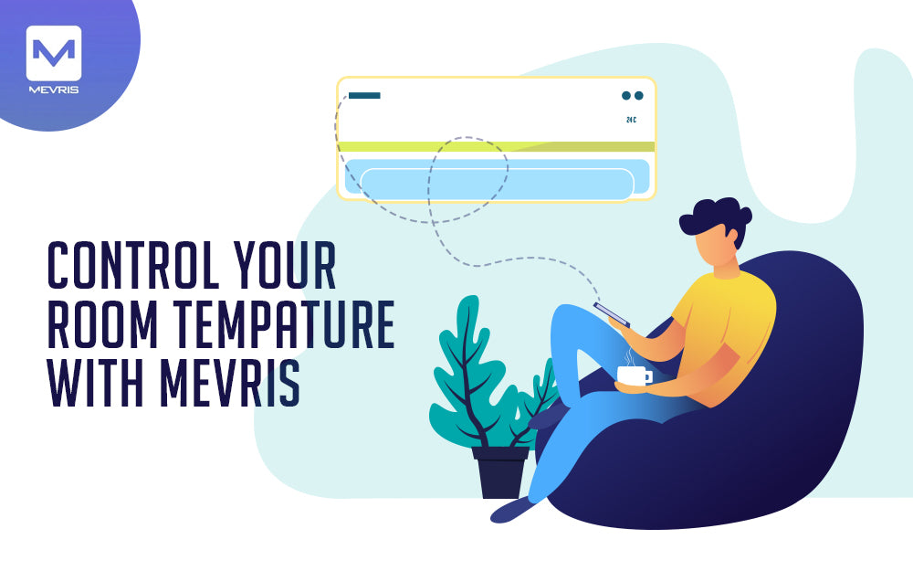 Control room temperature and electricity bill smartly with Mevris App.