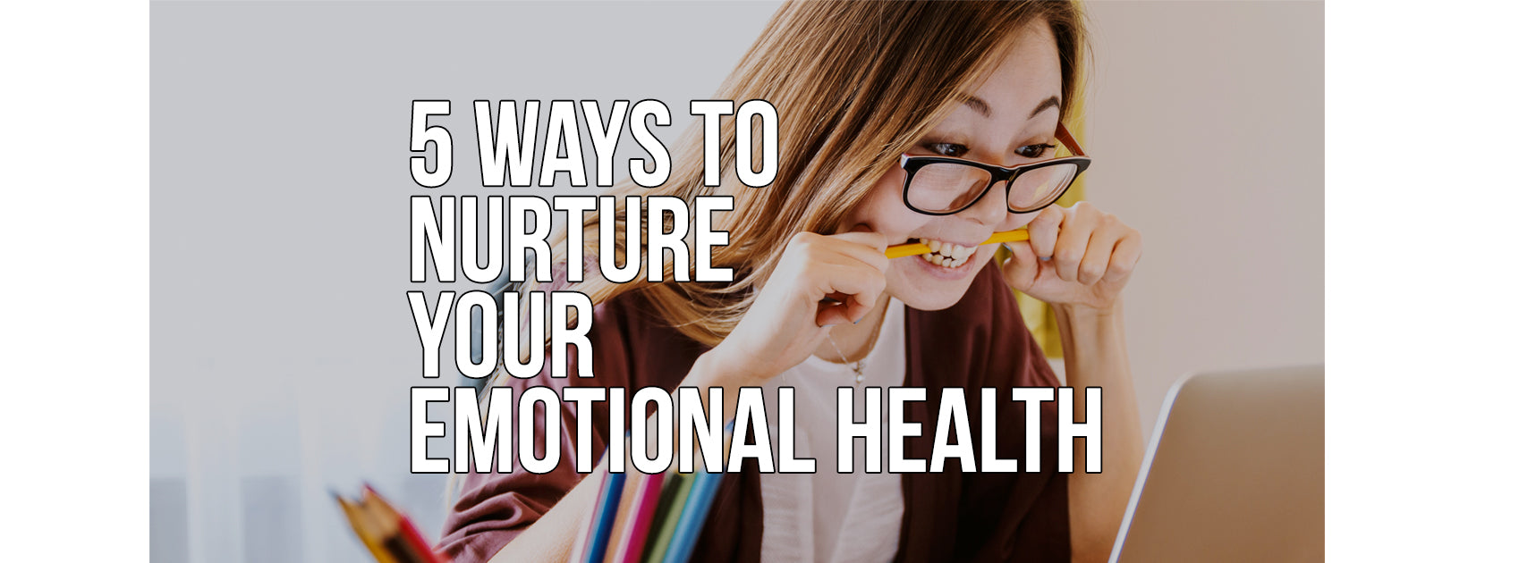 5 Ways to Nurture Your Emotional Health
