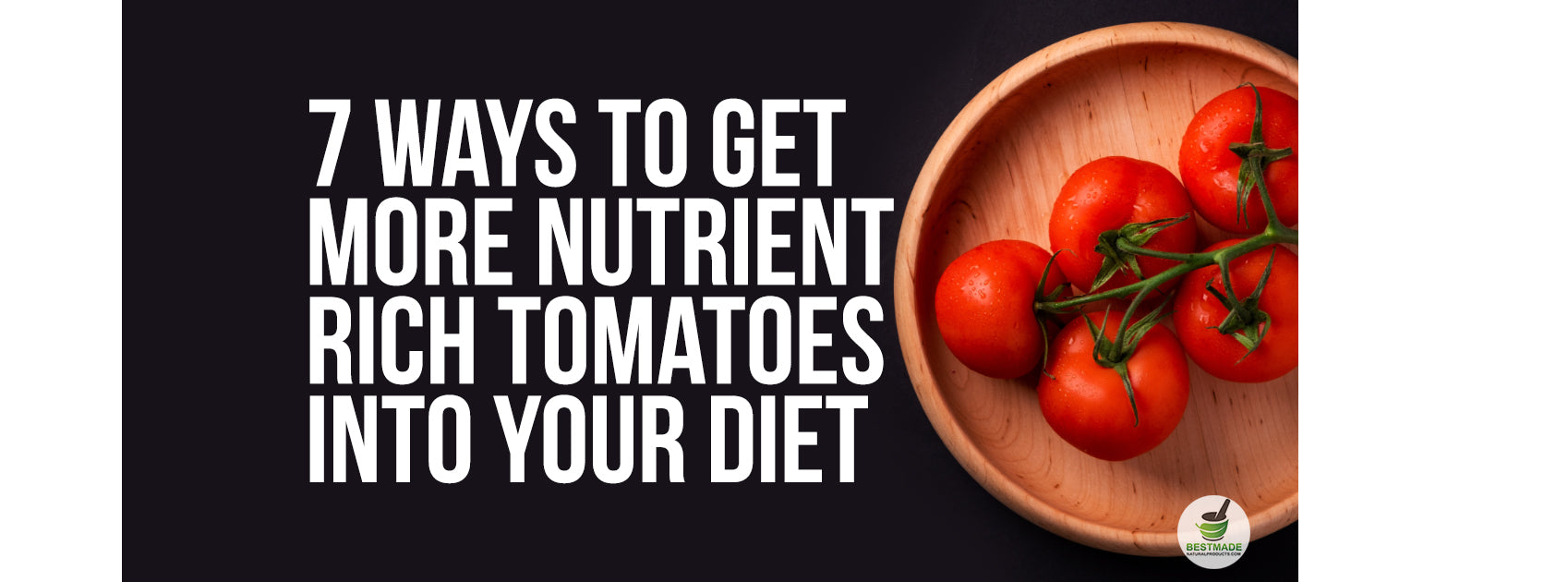 7 Ways To Get More Nutrient Rich Tomatoes Into Your Diet