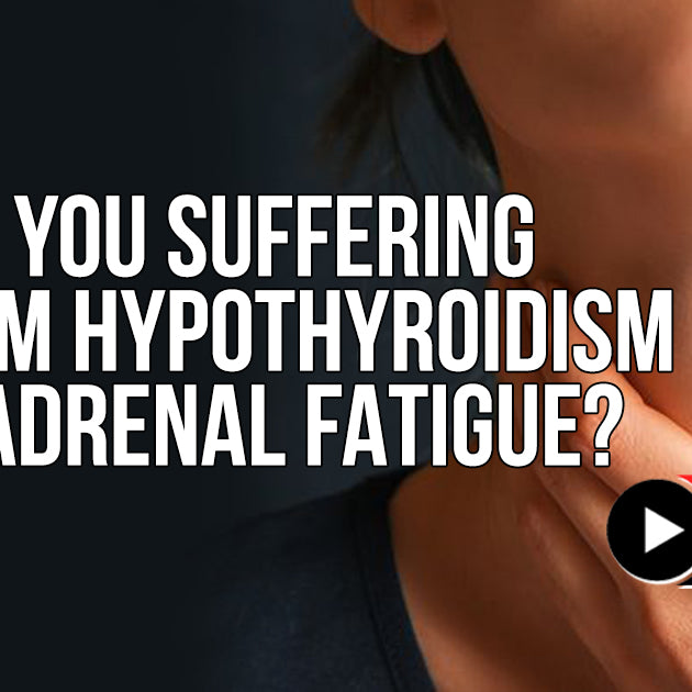 Are You Suffering From Hypothyroidism or Adrenal Fatigue?