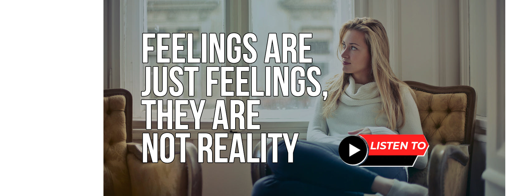 Feelings Are Just Feelings, They Are Not Reality