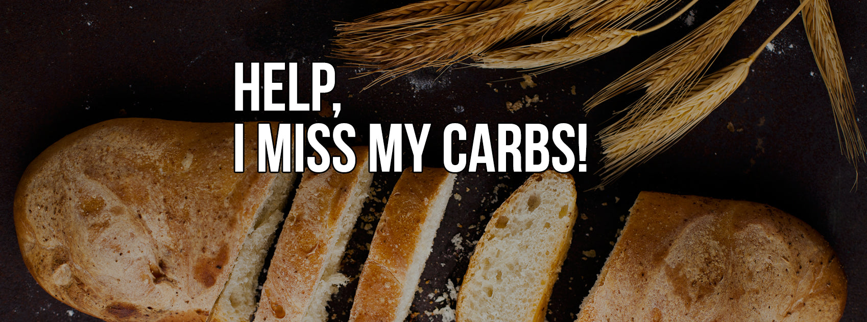 HELP, I MISS MY CARBS!
