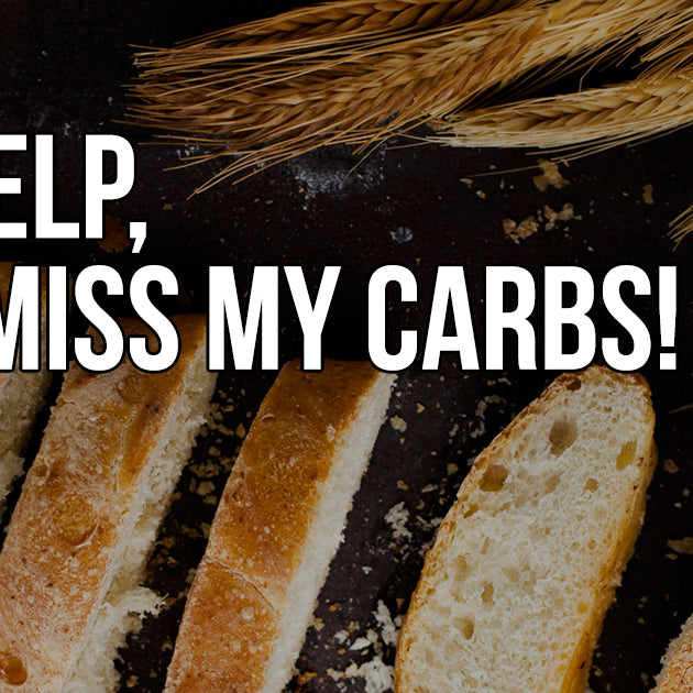 I Miss My Carbohydrates! - We Can Help You