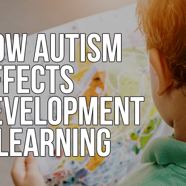 HOW AUTISM AFFECTS DEVELOPMENT & LEARNING