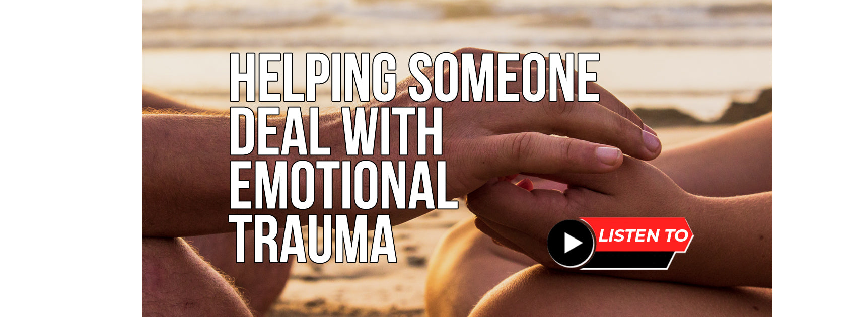 Helping Someone Deal With Emotional Trauma