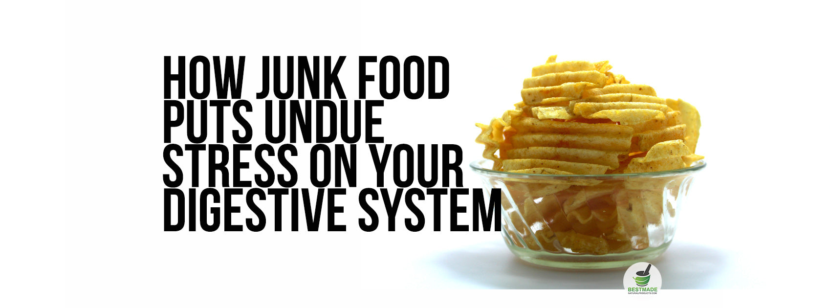 How Junk Food Puts Undue Stress On Your Digestive System