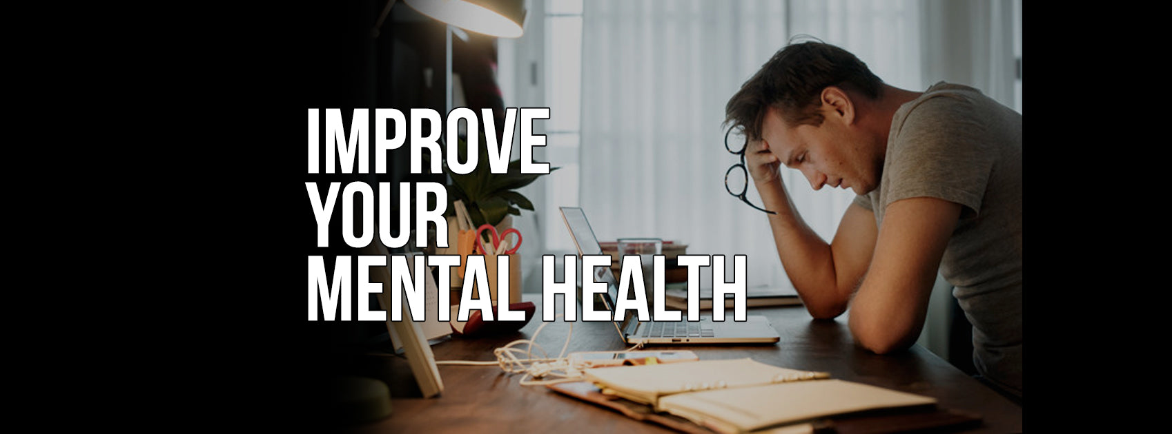 IMPROVE YOUR MENTAL HEALTH, IMPROVE YOUR QUALITY OF LIFE