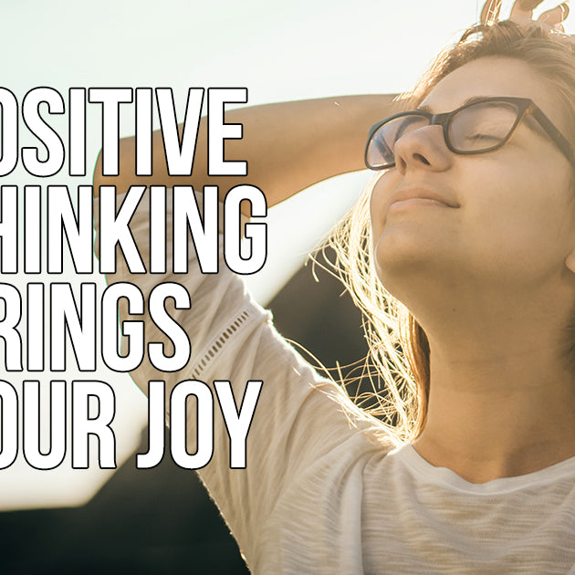 Positive Thinking Brings Your Joy