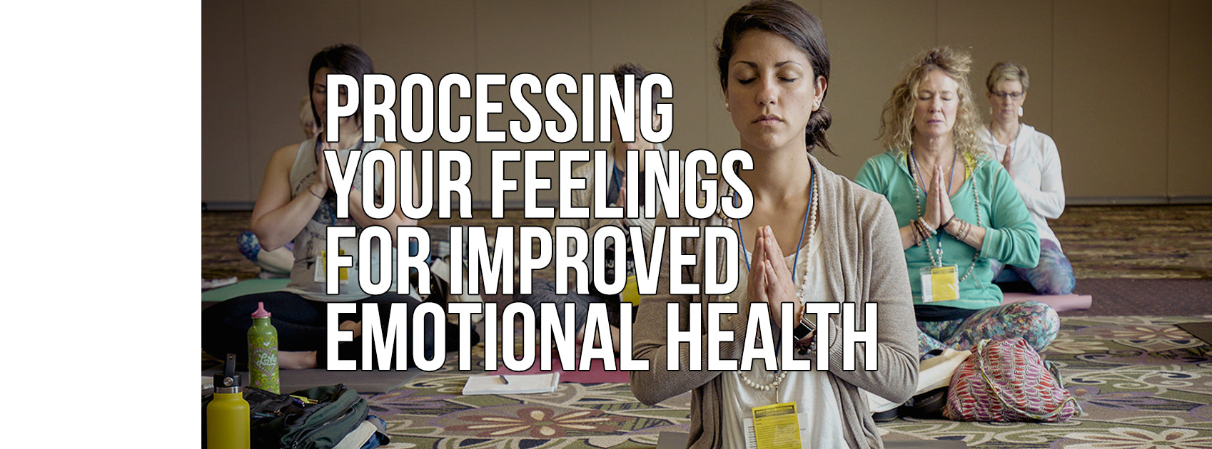 Processing Your Feelings for Improved Emotional Health