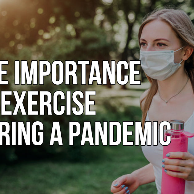 THE IMPORTANCE OF EXERCISE DURING A PANDEMIC