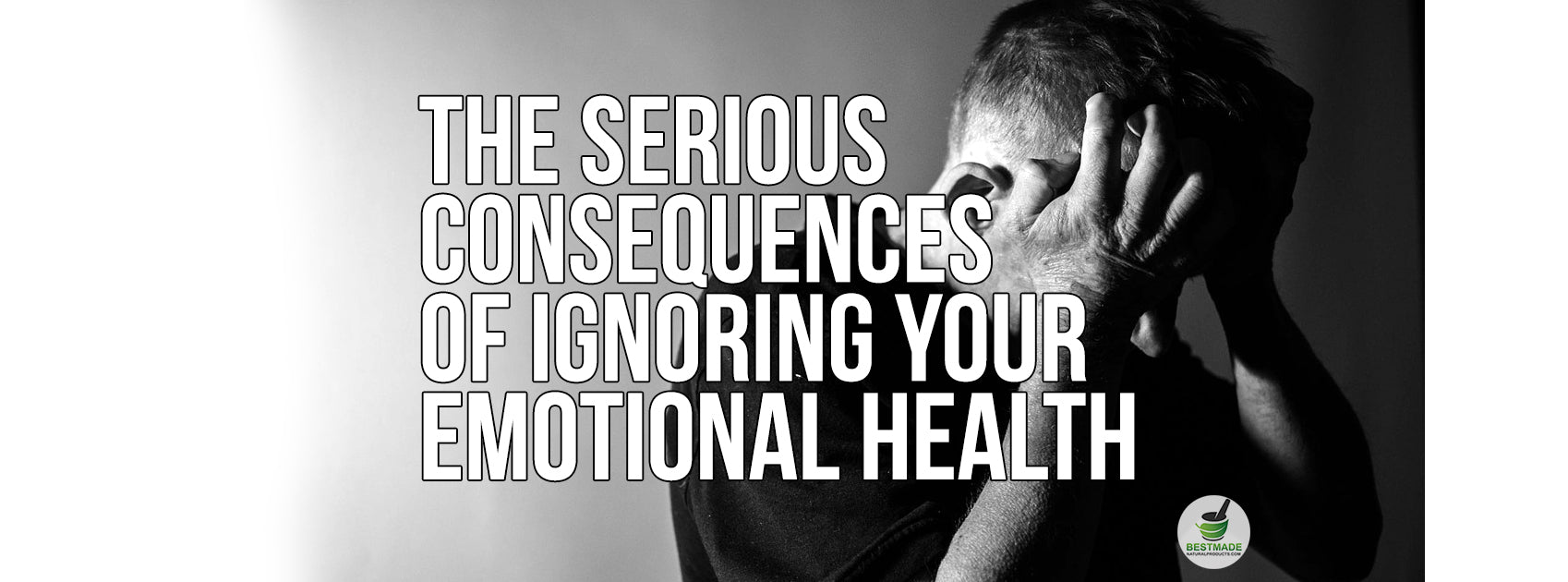 The Serious Consequences of Ignoring Your Emotional Health