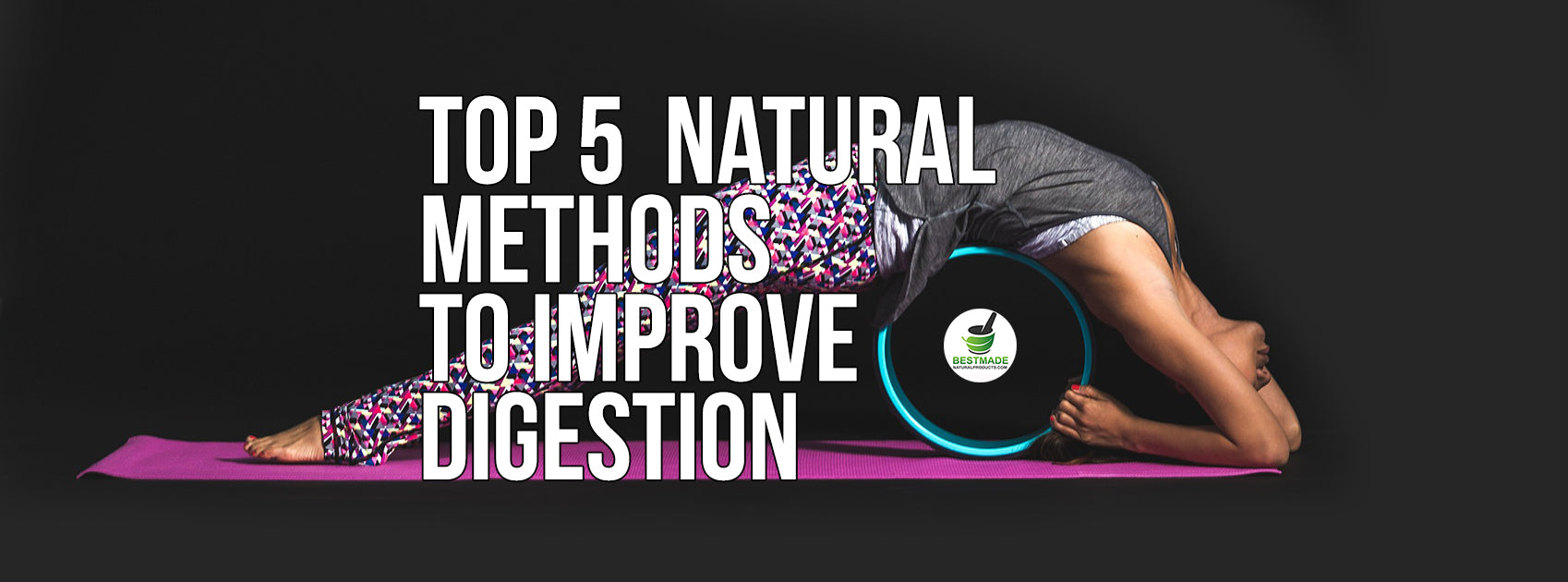 Top 5  Natural Methods To Improve Digestion