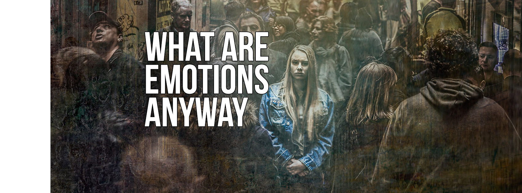 What Are Emotions Anyway?