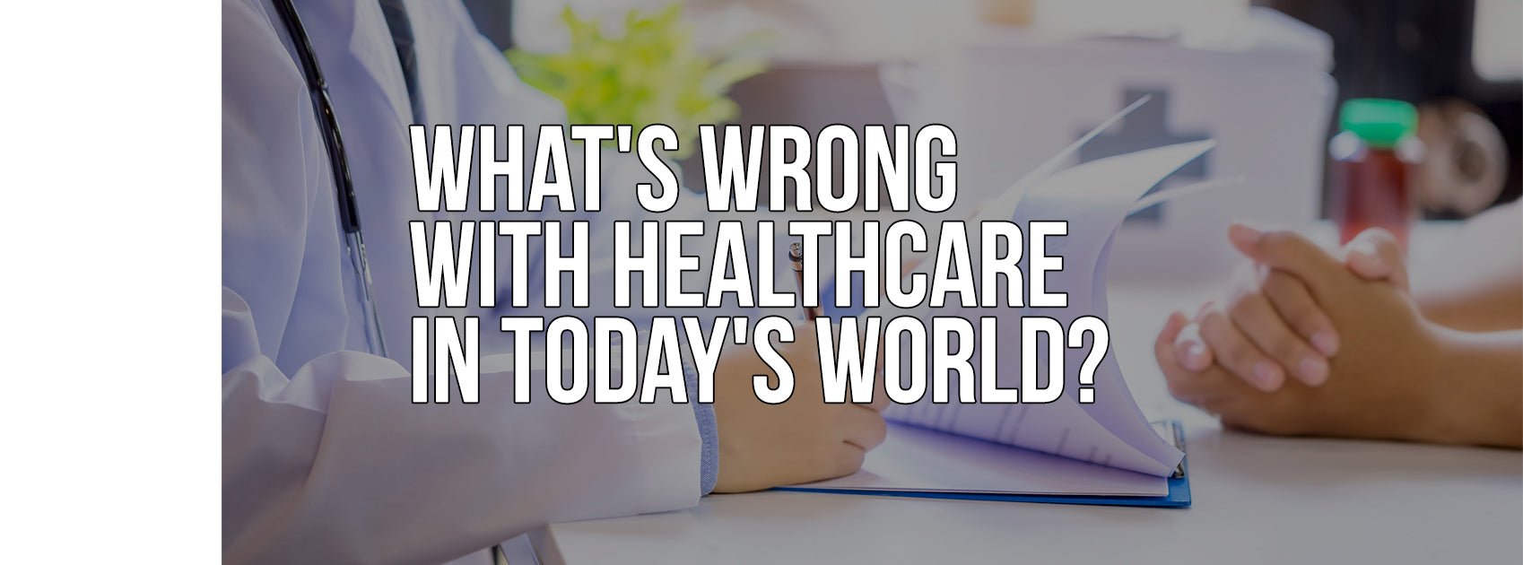 What's Wrong with HealthCare in Today's World?