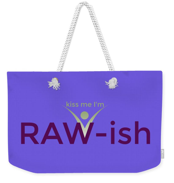 Kiss Me I'm Raw-ish - Weekender Tote Bag - Thrive Any Way
