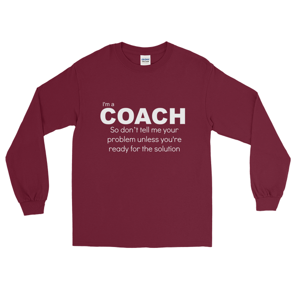 I'm a Coach, So Don't tell me your problems unless... Long Sleeve T-Shirt - Thrive Any Way