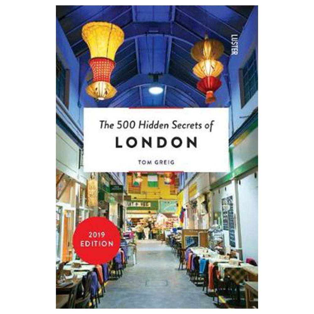 The 500 Hidden Secrets of London by Tom Greig