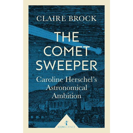 The Comet Sweeper - Caroline Herschel's Astronomical Ambition