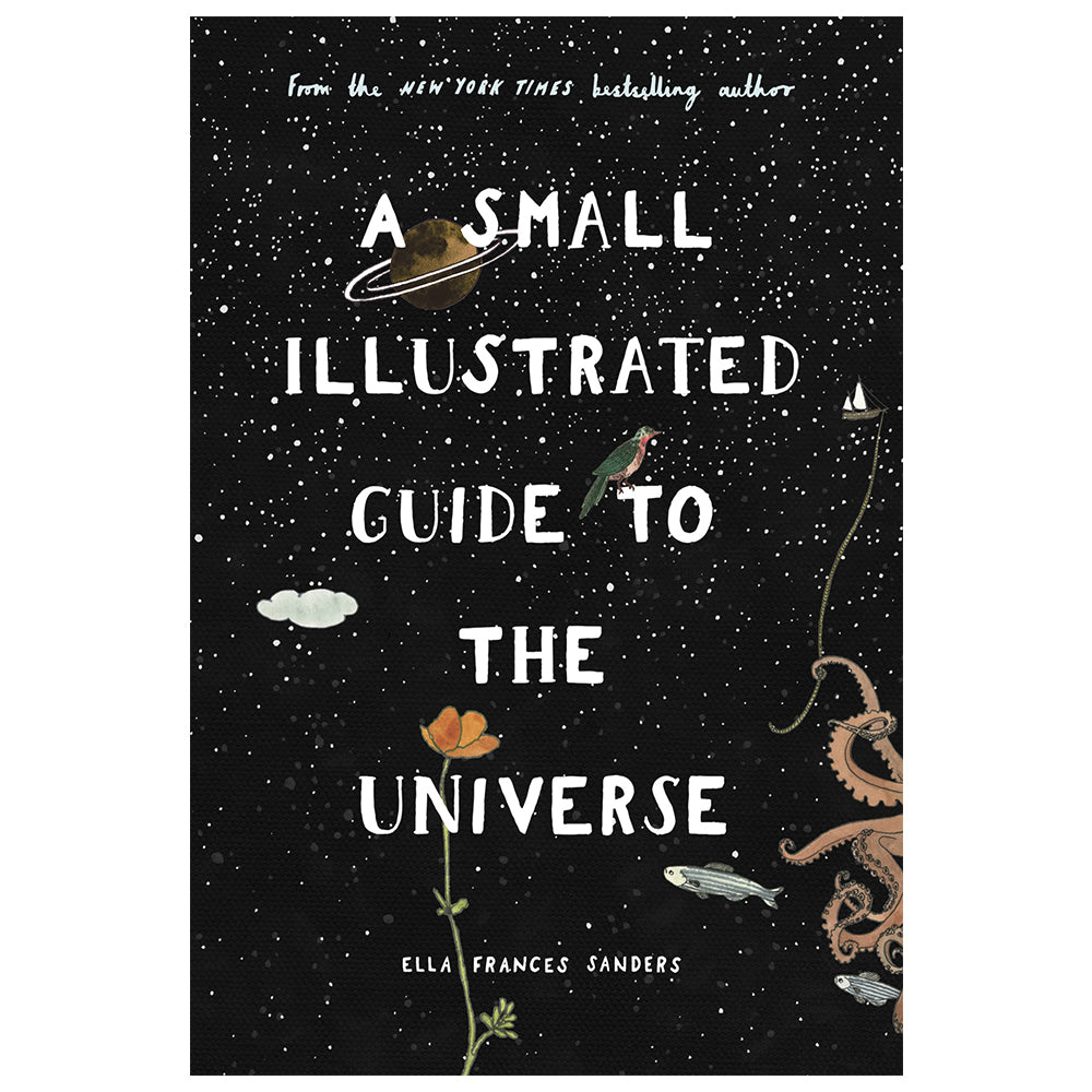 A Small Illustrated Guide to the Universe by Ella Frances Sanders