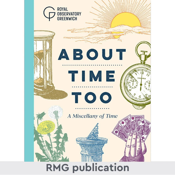 About Time Too: A Miscellany of Time by Royal Observatory Greenwich