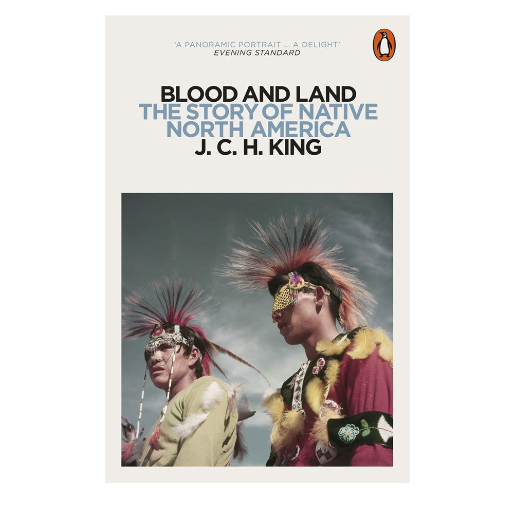 Blood and Land: The Story of Native North America by J. C. H. King