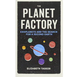 The Planet Factory: Exoplanets and the Search for a Second Earth by Elizabeth Tasker