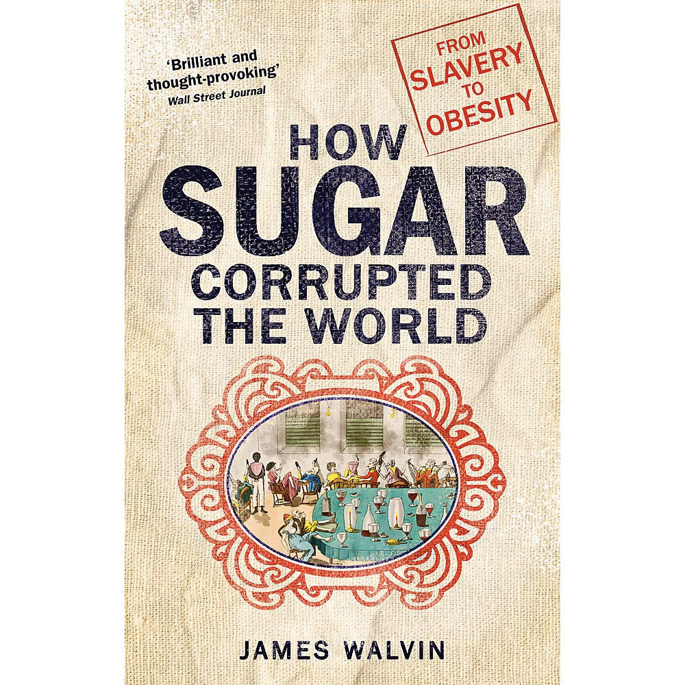 How Sugar Corrupted The World by James Walvin