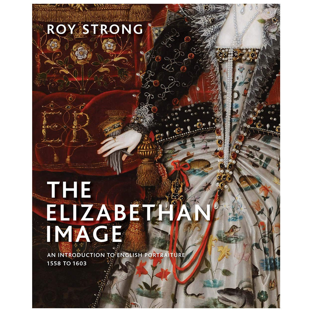 The Elizabethan Image by Roy Strong