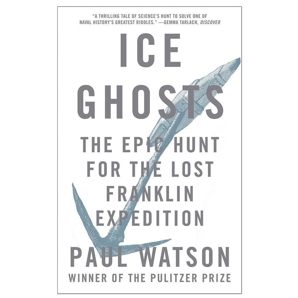 Ice Ghosts The Epic Hunt For The Lost Franklin Expedition by Paul Watson