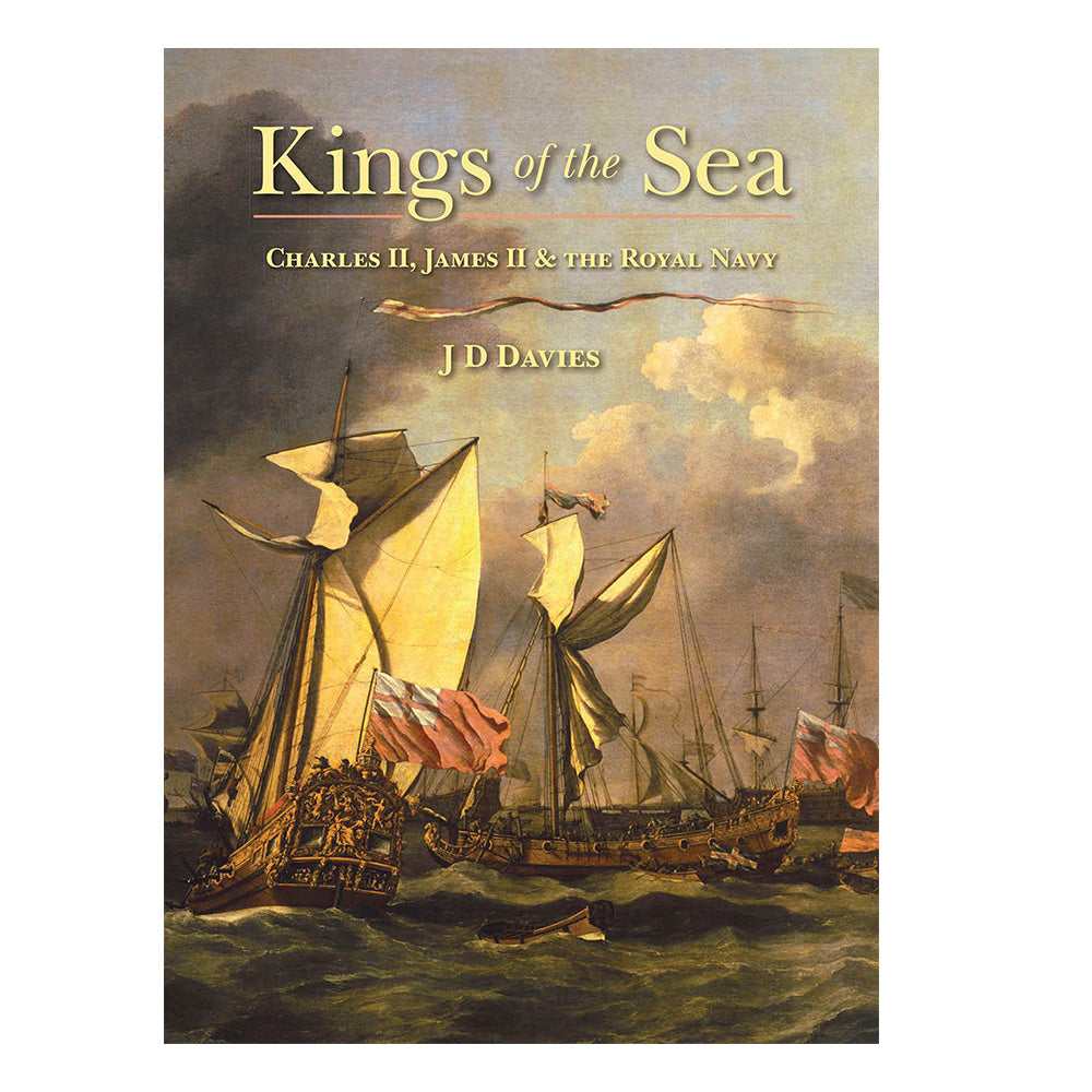 Kings of the Sea: Charles II, James II and the Royal Navy