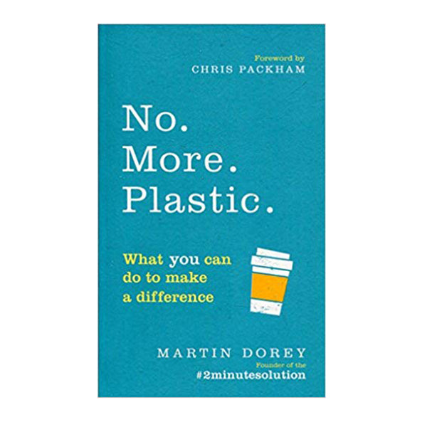 No More Plastic: What you can do to make a difference by Martin Dorey