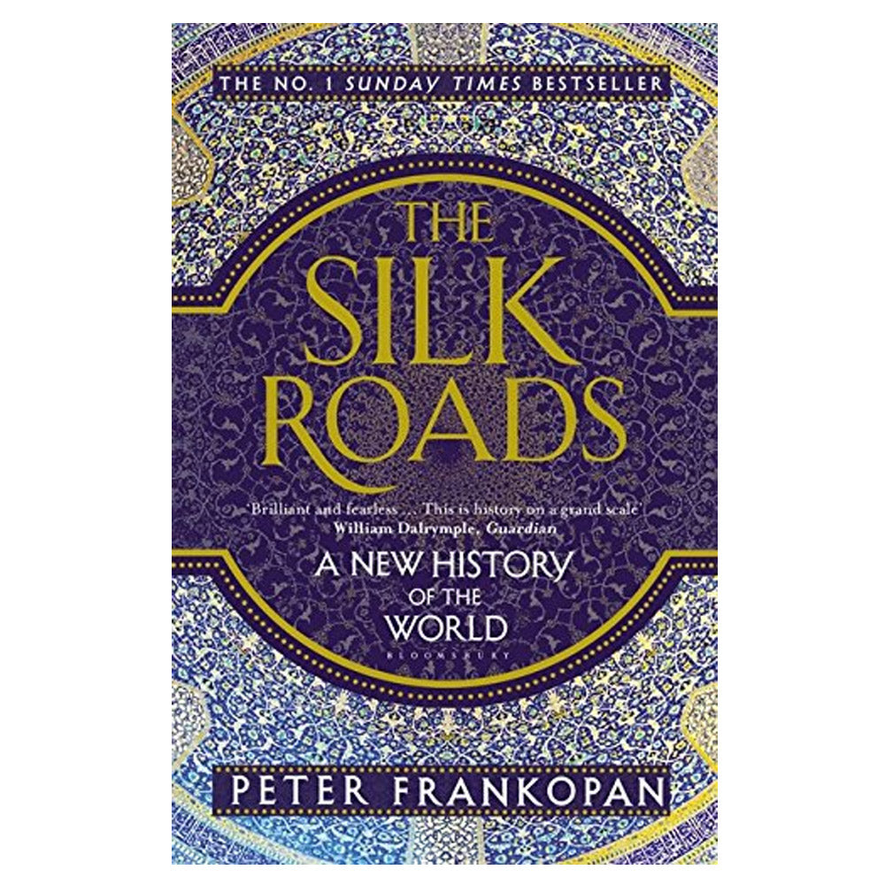 The Silk Roads: A New History of the Worlds by Peter Frankopan