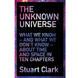 The Unknown Universe What We Don't Know About Time and Space in
