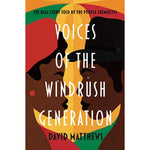 Voices of the Windrush Generation: The real story told by the people themselves by David Matthews