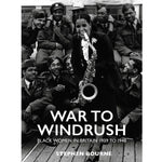 War to Windrush: Black Women in Britain 1939 to 1948 by Stephen Bourne