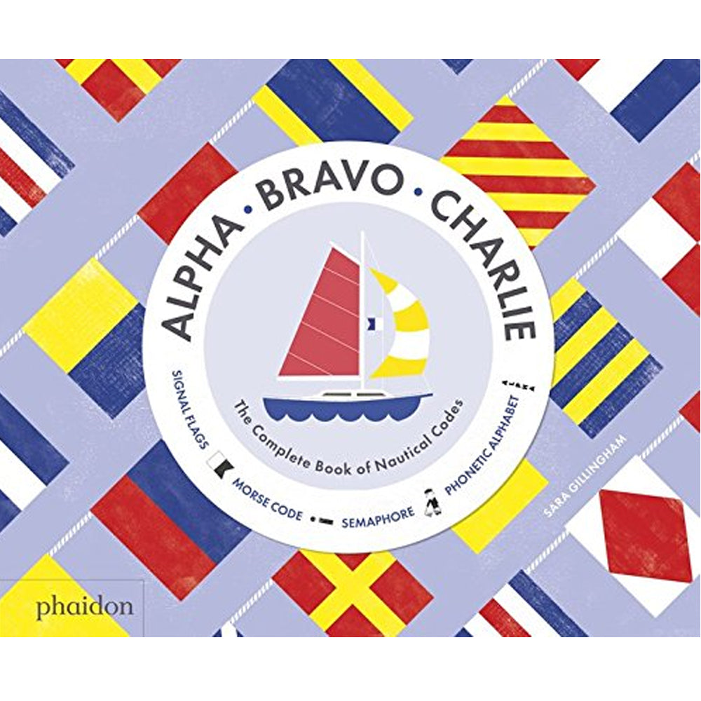 Alpha, Bravo, Charlie - Complete Book of Nautical Codes