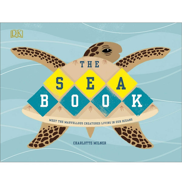 The Sea Book: Meet the Marvellous Creatures Living in our Oceans by Charlotte Milner