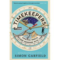 Timekeepers - How the World Became Obsessed with Time
