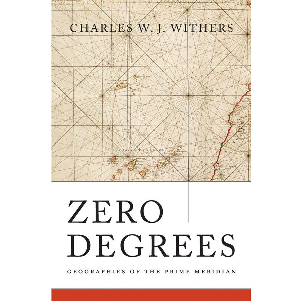 Zero Degrees: Geographies of the Prime Meridian