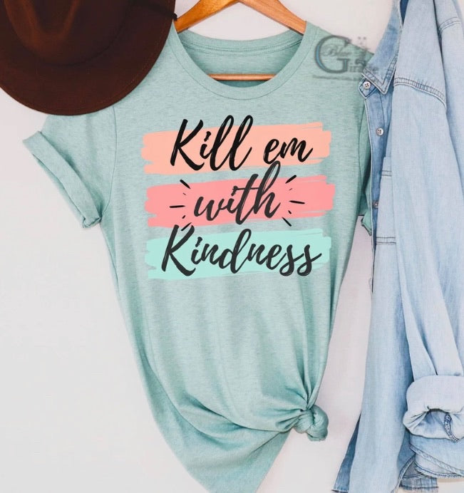 Kill Em with Kindness Tee