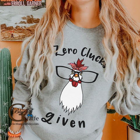 Zero Clucks Given Sweatshirt