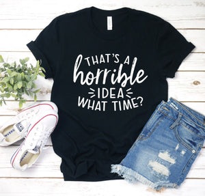 What time....that's a horrible idea tee