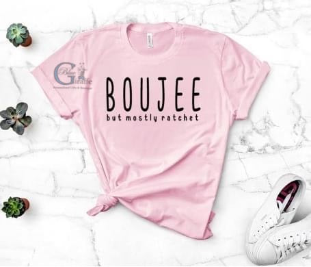 BOUJEE BUT MOSTLY RATCHET TEE