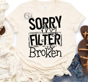 Sorry My Filter Is Broken Tee