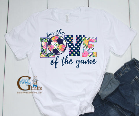 For the love of the game - Soccer Tee