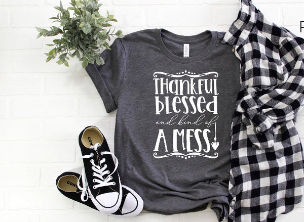 THANKFUL BLESSED AND KIND OF A MESS(WHITE PRINT) TEE